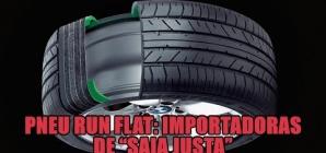 Pneu run flat: deveria ser proibido no Brasil…